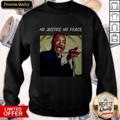 Hot Martin Luther King No Justice No Peace Sweatshirt