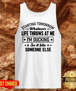 Hot Starting Tomorrow Whatever Life Throws At Me Im Ducking Tank Top