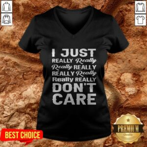 I Just Really Really Really Really Really Really Really Really Dont Care V-neck