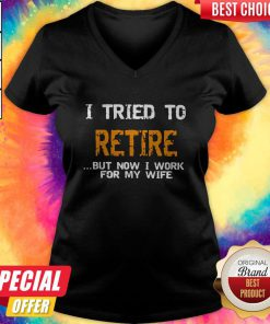 I Tried To Retire But Now I Work For My Wife V-neck