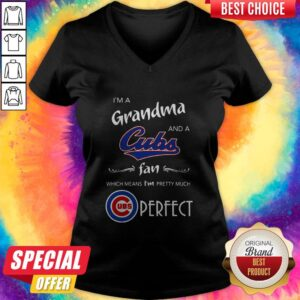 I'm A Grandma And A Cubs Fan Which Means I'm Pretty Much Perfect V-neck