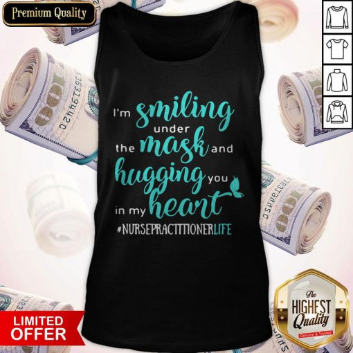 I'm Smiling Under The Mask And Hugging You In My Heart Nurse Practitioner Life Tank Top