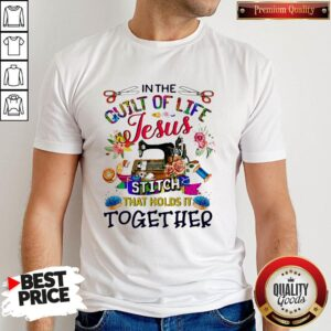 In The Quilt Of Life Jesus Stitch That Holds It Together Shirt