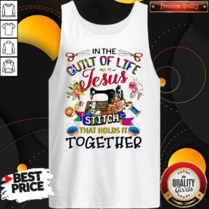 In The Quilt Of Life Jesus Stitch That Holds It Together Tank Top