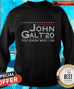 Love John Galt '20 You Know Who I Am Sweatshirt