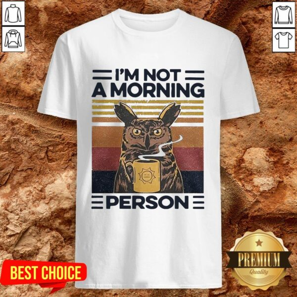 Love Owl Drink Coffee Im Not A Morning Person Shirt