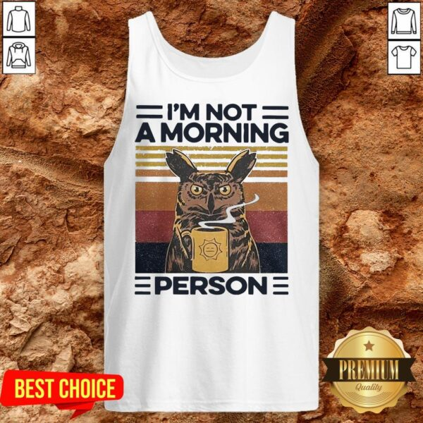 Love Owl Drink Coffee Im Not A Morning Person Tank Top