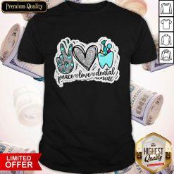 Love Peace Love Dental Shirt