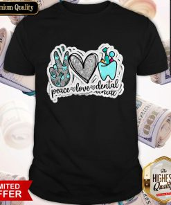 Love Peace Love Dental Shirt