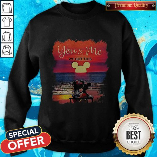 Mickey And Minnie Seeing Sunset You And Me We Got This Sweatshirt