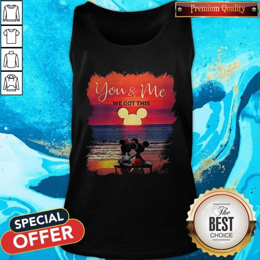 Mickey And Minnie Seeing Sunset You And Me We Got This Tank Top