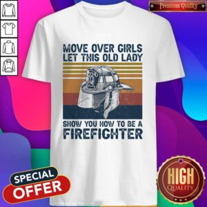 Move Over Girls Let This Old Lady Show You How To Be A Firefighter Shirt