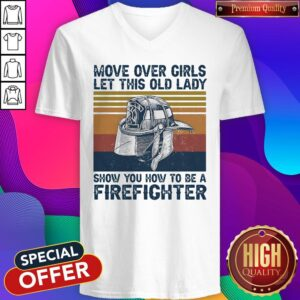 Move Over Girls Let This Old Lady Show You How To Be A Firefighter V-neck