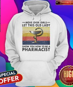 Move Over Girls Let This Old Lady Show You How To Be A Pharmacist Hoodie