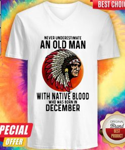 Never Underestimate An Old Man With Native Blood Who Was Born In December Sunset V-neck