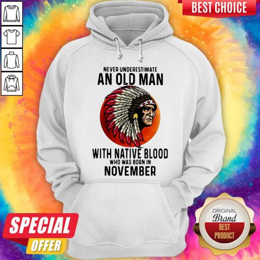 Never Underestimate An Old Man With Native Blood Who Was Born In November Sunset Hoodie