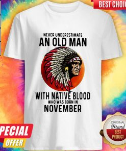 Never Underestimate An Old Man With Native Blood Who Was Born In November Sunset Shirt