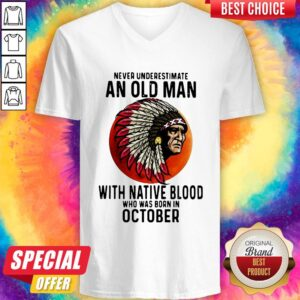 Never Underestimate An Old Man With Native Blood Who Was Born In October Sunset V-neck