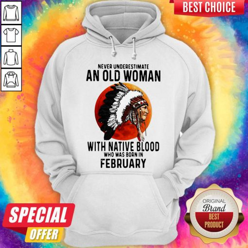 Never Underestimate An Old Woman With Native Blood Who Was Born In February Sunset Hoodie