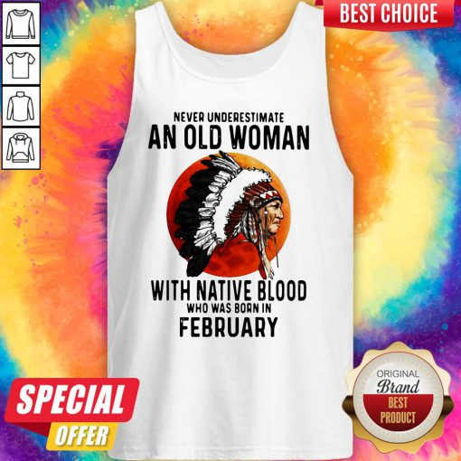 Never Underestimate An Old Woman With Native Blood Who Was Born In February Sunset Tank Top
