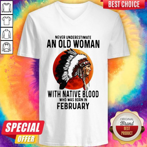 Never Underestimate An Old Woman With Native Blood Who Was Born In February Sunset V-neck