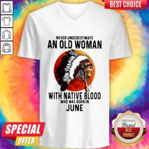 Never Underestimate An Old Woman With Native Blood Who Was Born In June Sunset V-neck