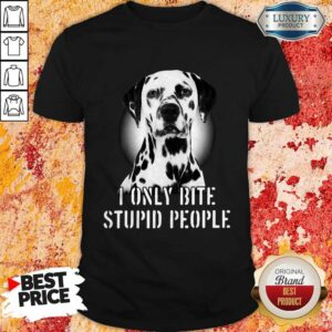 Nice Dalmatian I Only Bite Stupid People Shirt