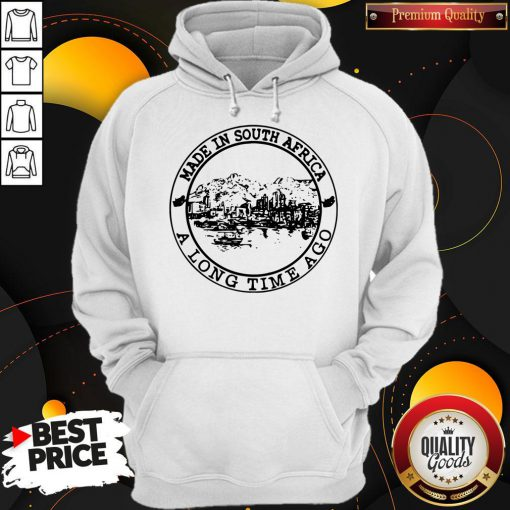 Nice Made In South Africa A Long Time Ago Hoodie