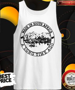 Nice Made In South Africa A Long Time Ago Tank Top