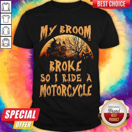 Nice My Broom Broke So I Ride A Motorcycle Halloween Shirt