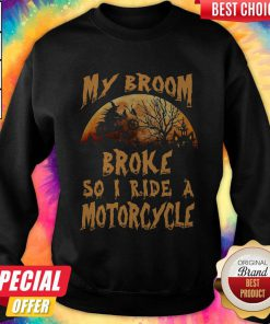 Nice My Broom Broke So I Ride A Motorcycle Halloween Sweatshirt