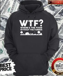 Nice Wtf Where's The Food Without The Farmer Hoodie