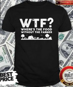 Nice Wtf Where's The Food Without The Farmer Shirt