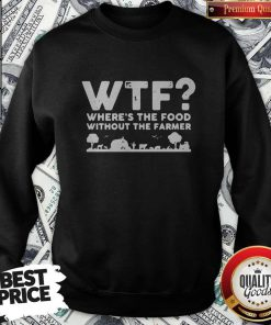 Nice Wtf Where's The Food Without The Farmer Sweatshirt
