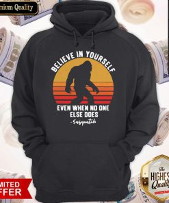 Official Bigfoot Believe In Yourself Even When No One Else Does Sasquatch Vintage Retro Hoodie