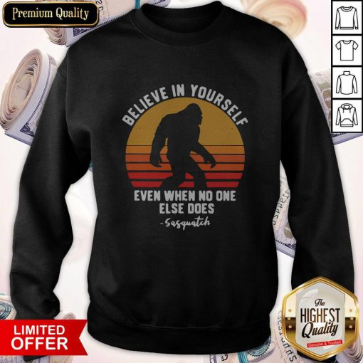Official Bigfoot Believe In Yourself Even When No One Else Does Sasquatch Vintage Retro Sweatshirt