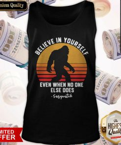 Official Bigfoot Believe In Yourself Even When No One Else Does Sasquatch Vintage Retro Tank Top