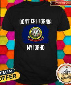 Perfect Don't California My Idaho Flag Shirt
