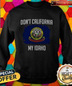 Perfect Don't California My Idaho Flag Sweatshirt