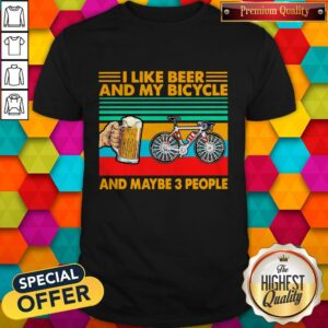 Perfect I Like Beer And My Bicycle And Maybe 3 People Shirt