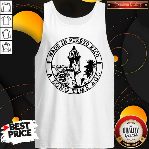 Perfect Made In Puerto Rico A Long Time Ago Tank Top