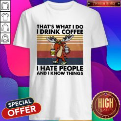 Reindeer That's What I Do I Drink Coffee I Hate People And I Know Things Shirt