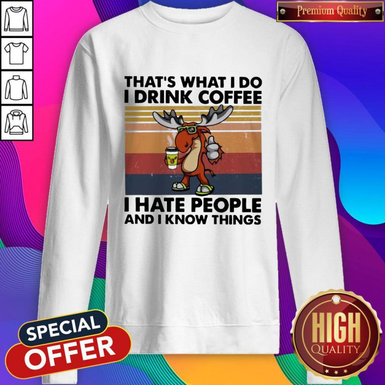 Reindeer That's What I Do I Drink Coffee I Hate People And I Know Things Sweatshirt