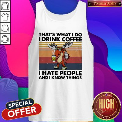 Reindeer That's What I Do I Drink Coffee I Hate People And I Know Things Tank Top
