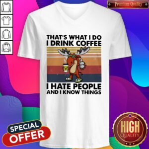 Reindeer That's What I Do I Drink Coffee I Hate People And I Know Things V-neck