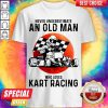 Top Never Underestimate An Old Man Who Loves Kart Racing Shirt