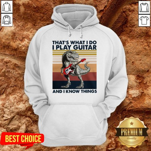 TRex Thats What I Do I Play Guitar And I Know Things Hoodie