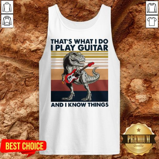 TRex Thats What I Do I Play Guitar And I Know Things Tank TopTRex Thats What I Do I Play Guitar And I Know Things Tank Top
