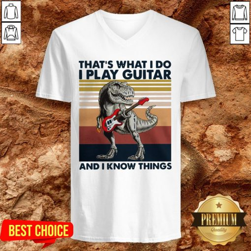 TRex Thats What I Do I Play Guitar And I Know Things V-neck