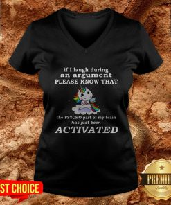 Unicorn If I Laugh During An Argument Please Know That The Psycho Part Of My Brain V-neck